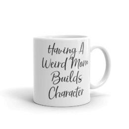 Having A Weird Mom Ceramic Coffee Mug