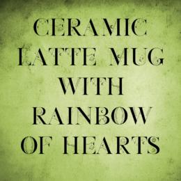 Ceramic Latte Rainbow Hearts Mug