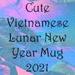 Cute Vietnamese Lunar New Year Mug 2021
